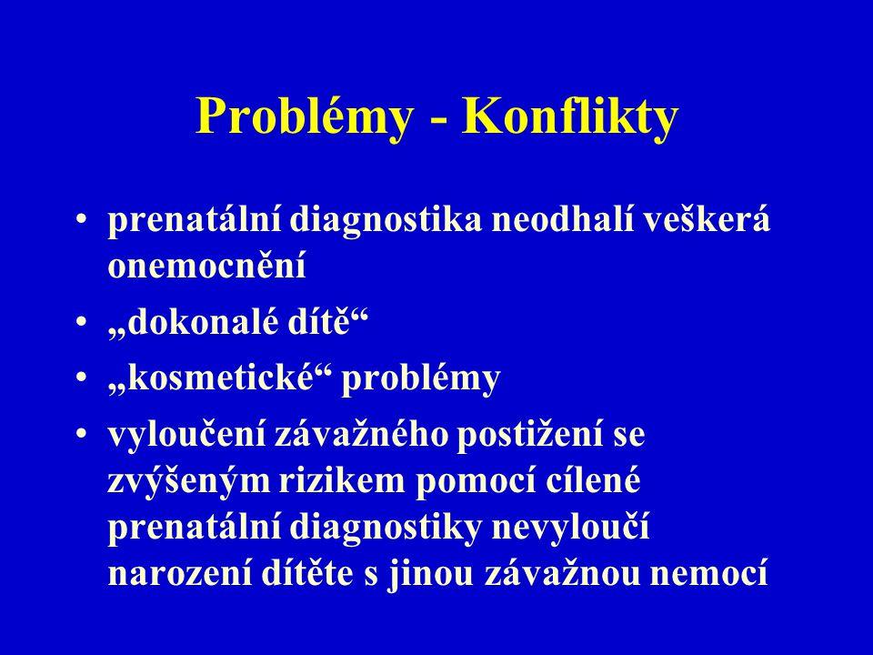 """Problémy - Konflikty prenatální diagnostika neodhalí veškerá onemocnění """"dokonalé dítě"""" """"kosmetické"""" problémy vyloučení závažného postižení se zvýšený"""