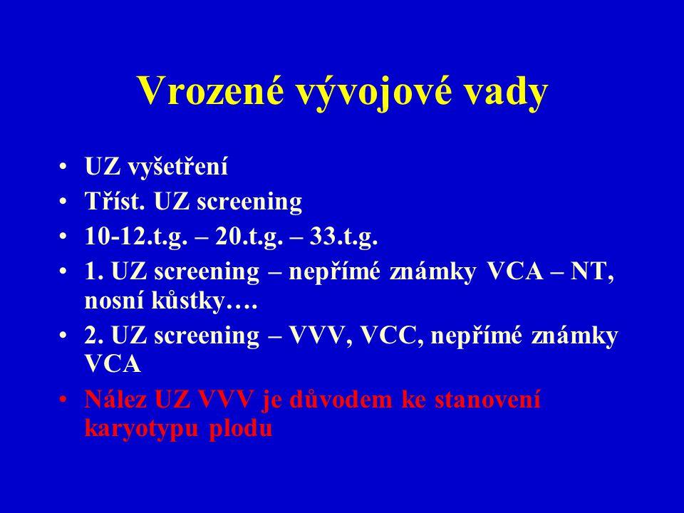 Vrozené vývojové vady UZ vyšetření Tříst. UZ screening 10-12.t.g. – 20.t.g. – 33.t.g. 1. UZ screening – nepřímé známky VCA – NT, nosní kůstky…. 2. UZ
