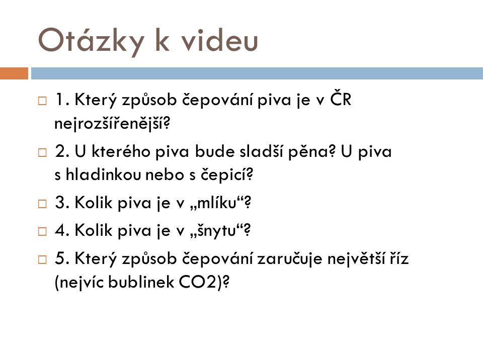 Otázky k videu  1.Který způsob čepování piva je v ČR nejrozšířenější.