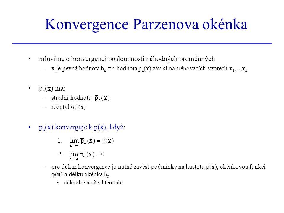 Konvergence Parzenova okénka mluvíme o konvergenci posloupnosti náhodných proměnných –x je pevná hodnota h n => hodnota p n (x) závisí na trénovacích