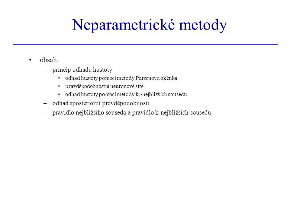 obsah: –princip odhadu hustoty odhad hustoty pomocí metody Parzenova okénka pravděpodobnostní neuronové sítě odhad hustoty pomocí metody k n -nejbližš