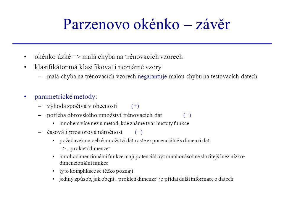 Parzenovo okénko – závěr okénko úzké => malá chyba na trénovacích vzorech klasifikátor má klasifikovat i neznámé vzory –malá chyba na trénovacích vzor