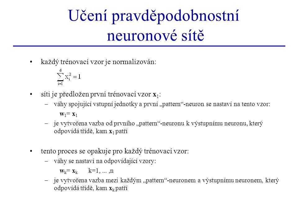Učení pravděpodobnostní neuronové sítě každý trénovací vzor je normalizován: síti je předložen první trénovací vzor x 1 : –váhy spojující vstupní jedn