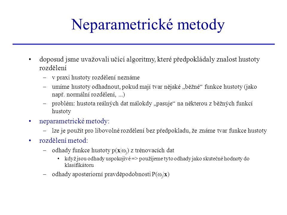 Neparametrické metody doposud jsme uvažovali učící algoritmy, které předpokládaly znalost hustoty rozdělení –v praxi hustoty rozdělení neznáme –umíme