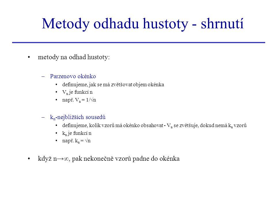 Metody odhadu hustoty - shrnutí metody na odhad hustoty: –Parzenovo okénko definujeme, jak se má zvětšovat objem okénka V n je funkcí n např. V n = 1/