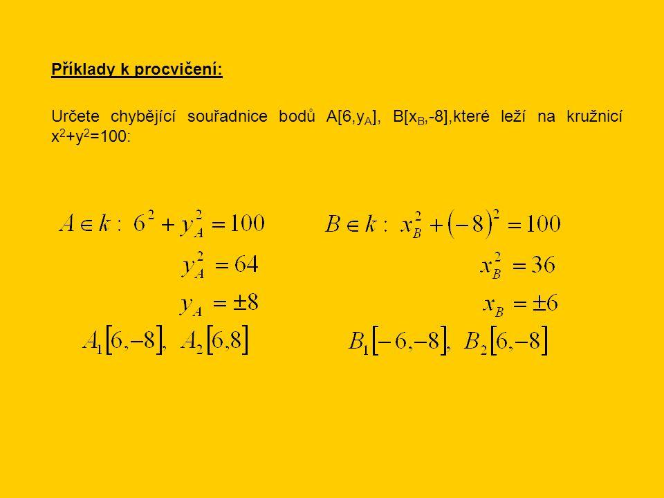 Příklady k procvičení: Určete chybějící souřadnice bodů A[6,y A ], B[x B,-8],které leží na kružnicí x 2 +y 2 =100: