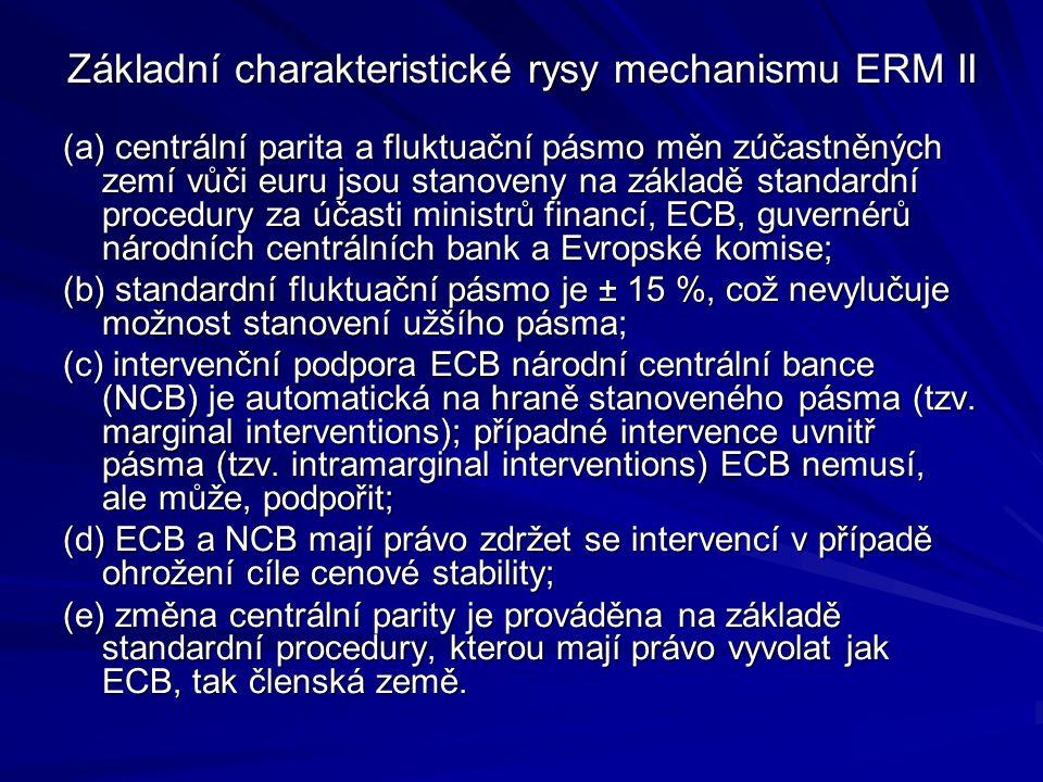 Základní charakteristické rysy mechanismu ERM II (a) centrální parita a fluktuační pásmo měn zúčastněných zemí vůči euru jsou stanoveny na základě standardní procedury za účasti ministrů financí, ECB, guvernérů národních centrálních bank a Evropské komise; (b) standardní fluktuační pásmo je ± 15 %, což nevylučuje možnost stanovení užšího pásma; (c) intervenční podpora ECB národní centrální bance (NCB) je automatická na hraně stanoveného pásma (tzv.