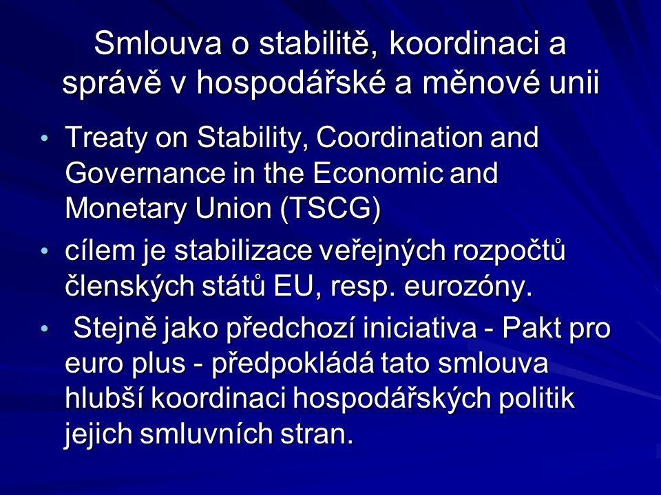 Smlouva o stabilitě, koordinaci a správě v hospodářské a měnové unii Treaty on Stability, Coordination and Governance in the Economic and Monetary Union (TSCG) Treaty on Stability, Coordination and Governance in the Economic and Monetary Union (TSCG) cílem je stabilizace veřejných rozpočtů členských států EU, resp.