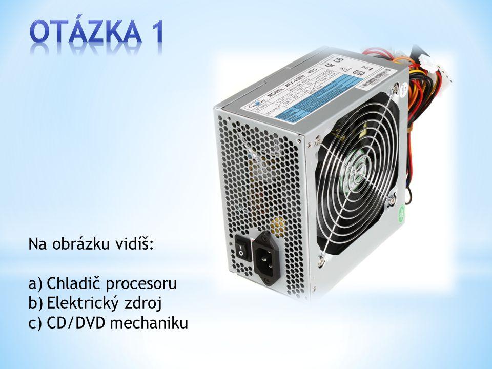 Na obrázku vidíš: a)Chladič procesoru b)Elektrický zdroj c)CD/DVD mechaniku