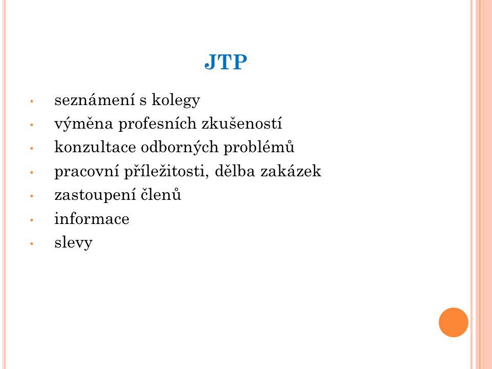 JTP seznámení s kolegy výměna profesních zkušeností konzultace odborných problémů pracovní příležitosti, dělba zakázek zastoupení členů informace slev