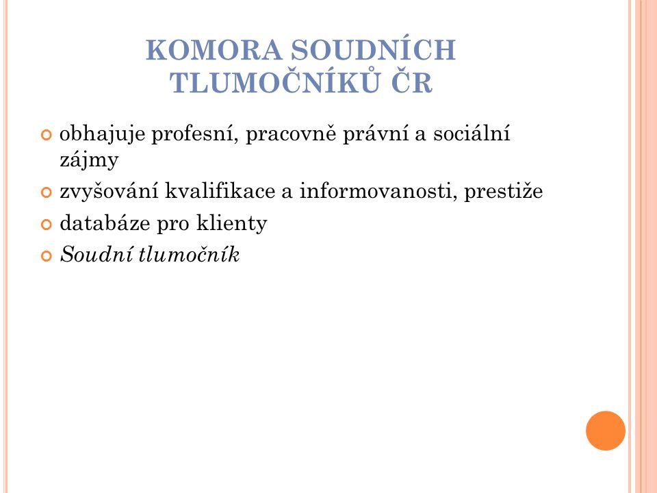 KOMORA SOUDNÍCH TLUMOČNÍKŮ ČR obhajuje profesní, pracovně právní a sociální zájmy zvyšování kvalifikace a informovanosti, prestiže databáze pro klient