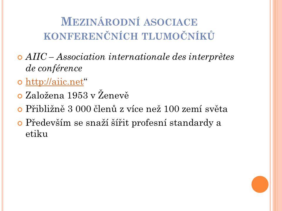 """M EZINÁRODNÍ ASOCIACE KONFERENČNÍCH TLUMOČNÍKŮ AIIC – Association internationale des interprètes de conférence http://aiic.nethttp://aiic.net"""" Založen"""