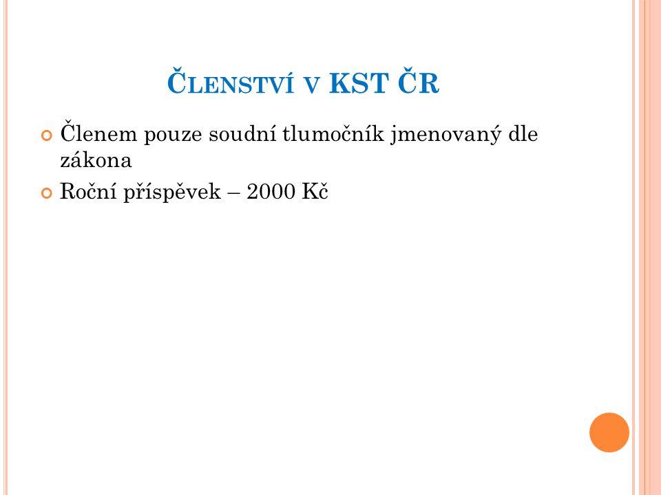 Č LENSTVÍ V KST ČR Členem pouze soudní tlumočník jmenovaný dle zákona Roční příspěvek – 2000 Kč