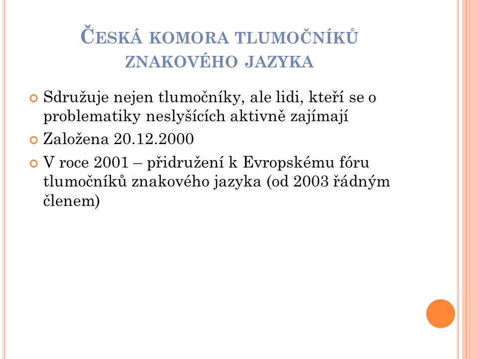 Č ESKÁ KOMORA TLUMOČNÍKŮ ZNAKOVÉHO JAZYKA Sdružuje nejen tlumočníky, ale lidi, kteří se o problematiky neslyšících aktivně zajímají Založena 20.12.200