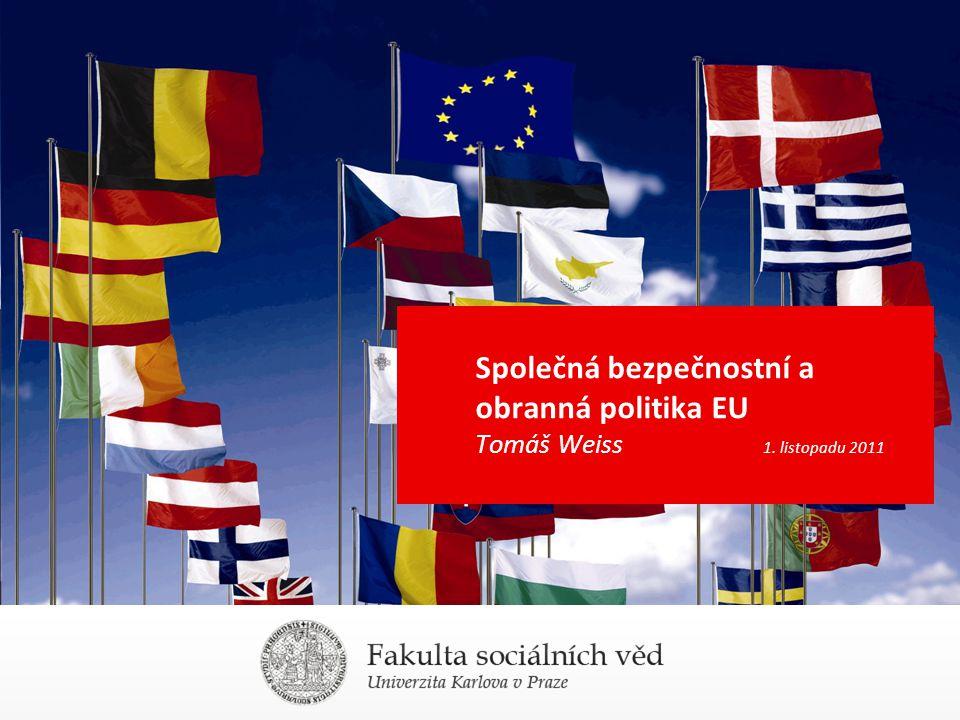 Společná bezpečnostní a obranná politika EU Tomáš Weiss 1. listopadu 2011