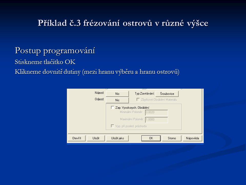 Příklad č.3 frézování ostrovů v různé výšce Postup programování Stiskneme tlačítko OK Klikneme dovnitř dutiny (mezi hranu výběru a hranu ostrovů)