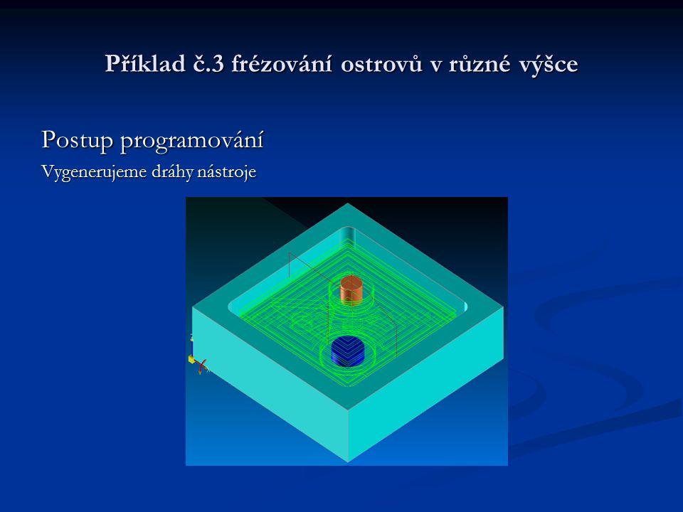 Příklad č.3 frézování ostrovů v různé výšce Postup programování Vygenerujeme dráhy nástroje