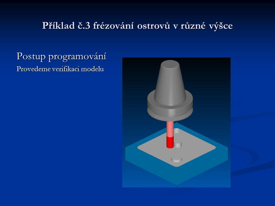 Příklad č.3 frézování ostrovů v různé výšce Postup programování Provedeme verifikaci modelu