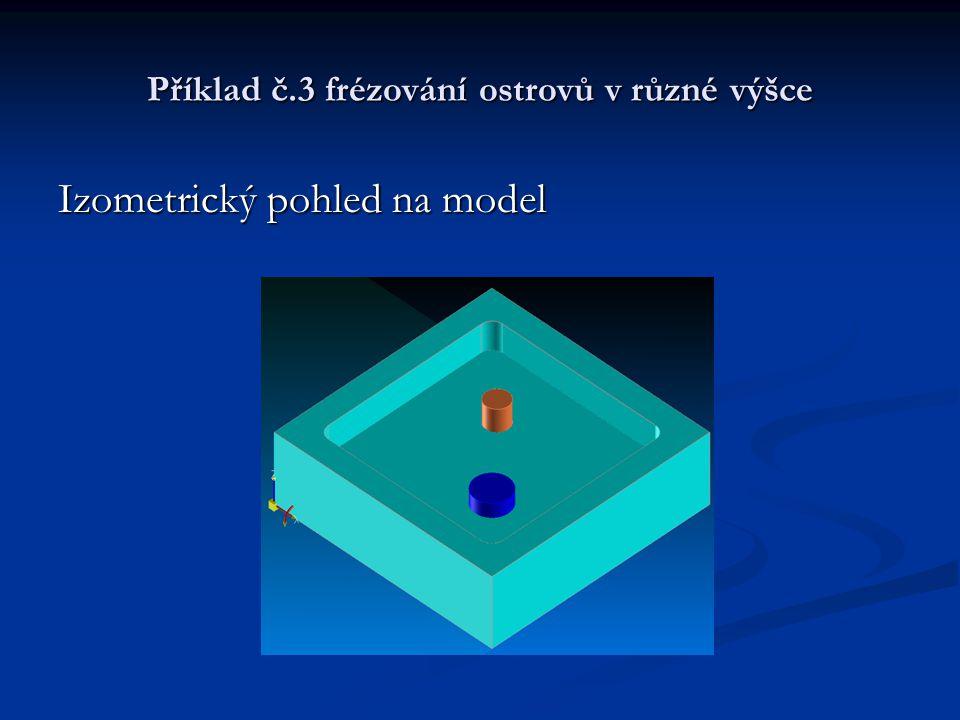 Příklad č.3 frézování ostrovů v různé výšce Izometrický pohled na model