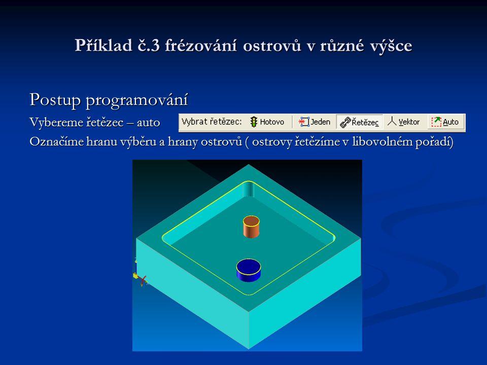 Příklad č.3 frézování ostrovů v různé výšce Postup programování Vybereme řetězec – auto Označíme hranu výběru a hrany ostrovů ( ostrovy řetězíme v lib