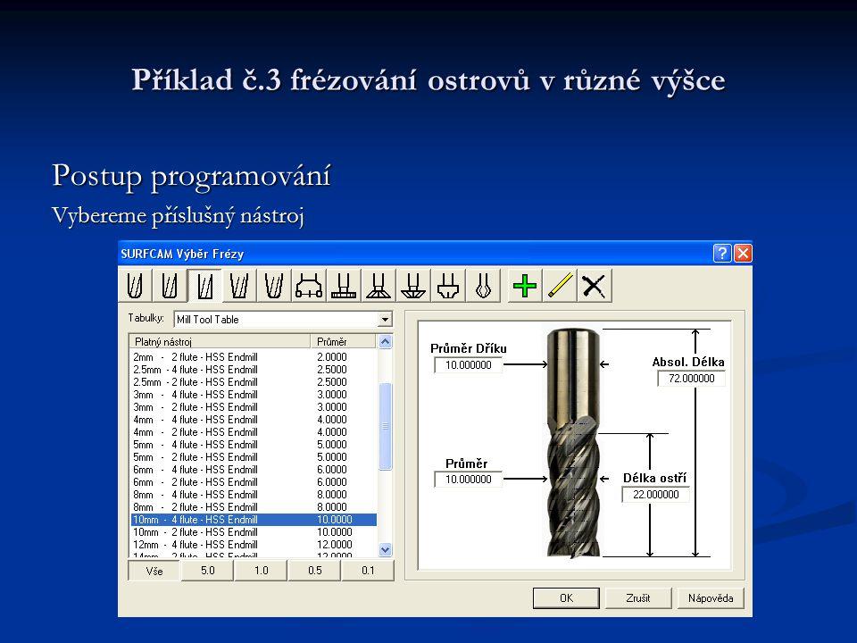 Příklad č.3 frézování ostrovů v různé výšce Postup programování Vybereme příslušný nástroj