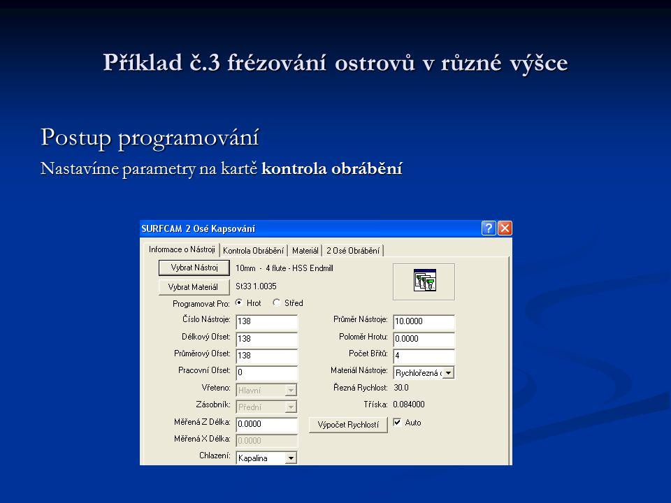Příklad č.3 frézování ostrovů v různé výšce Postup programování Nastavíme parametry na kartě kontrola obrábění