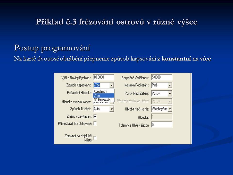 Příklad č.3 frézování ostrovů v různé výšce Postup programování Na kartě dvouosé obrábění přepneme způsob kapsování z konstantní na více