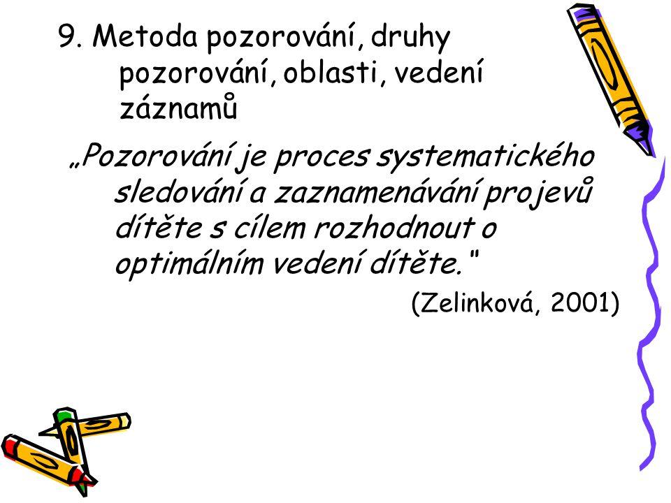 """9. Metoda pozorování, druhy pozorování, oblasti, vedení záznamů """"Pozorování je proces systematického sledování a zaznamenávání projevů dítěte s cílem"""