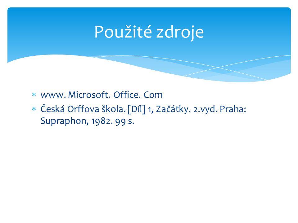  www. Microsoft. Office. Com  Česká Orffova škola. [Díl] 1, Začátky. 2.vyd. Praha: Supraphon, 1982. 99 s. Použité zdroje