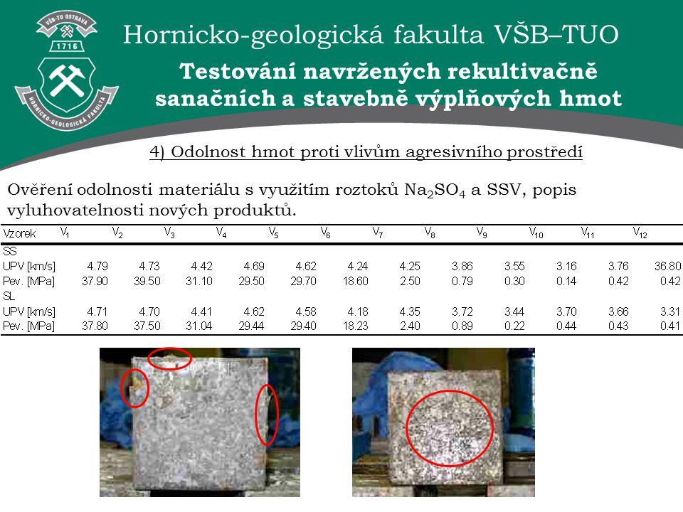 Hornicko-geologická fakulta VŠB–TUO 4) Odolnost hmot proti vlivům agresivního prostředí Ověření odolnosti materiálu s využitím roztoků Na 2 SO 4 a SSV, popis vyluhovatelnosti nových produktů.