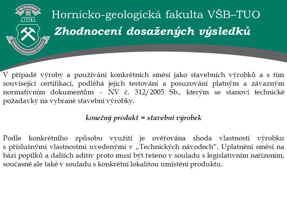 Hornicko-geologická fakulta VŠB–TUO V případě výroby a používání konkrétních směsí jako stavebních výrobků a s tím související certifikací, podléhá jejich testování a posuzování platným a závazným normativním dokumentům – NV č.