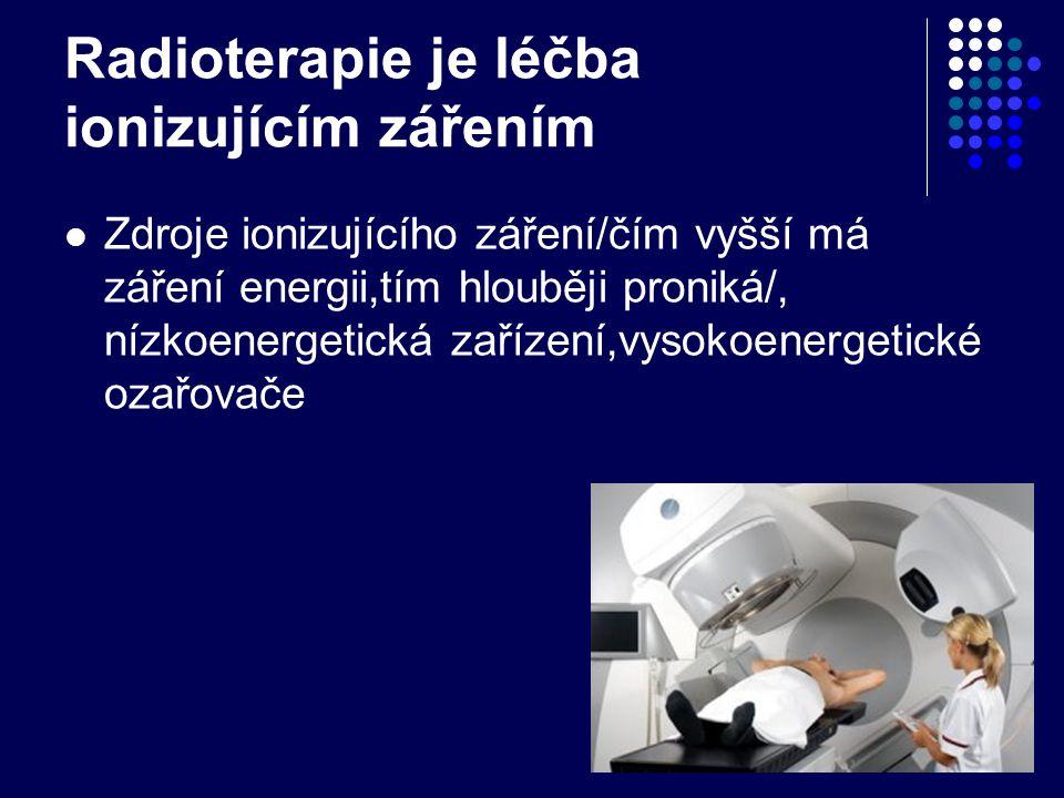 Radioterapie je léčba ionizujícím zářením Zdroje ionizujícího záření/čím vyšší má záření energii,tím hlouběji proniká/, nízkoenergetická zařízení,vyso