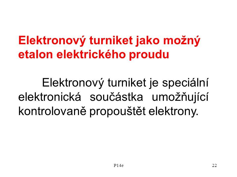 P14e22 Elektronový turniket jako možný etalon elektrického proudu Elektronový turniket je speciální elektronická součástka umožňující kontrolovaně propouštět elektrony.