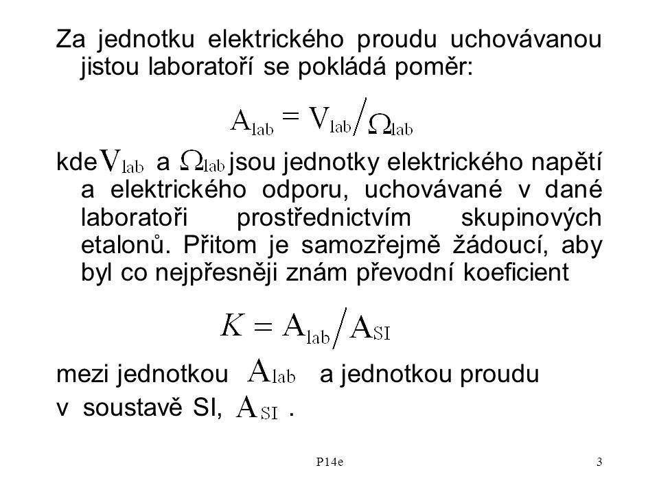 P14e3 Za jednotku elektrického proudu uchovávanou jistou laboratoří se pokládá poměr: kde a jsou jednotky elektrického napětí a elektrického odporu, uchovávané v dané laboratoři prostřednictvím skupinových etalonů.