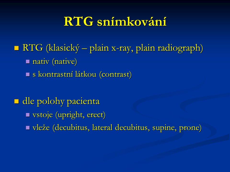 RTG snímkování RTG (klasický – plain x-ray, plain radiograph) RTG (klasický – plain x-ray, plain radiograph) nativ (native) nativ (native) s kontrastn