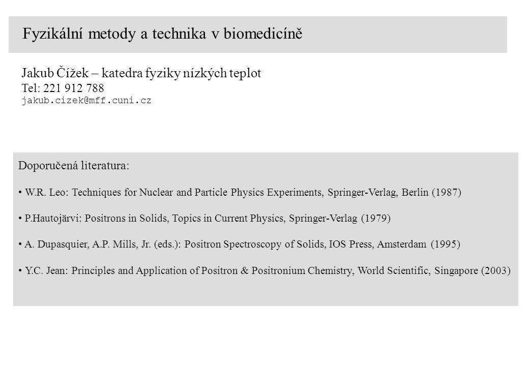 Fyzikální metody a technika v biomedicíně Jakub Čížek – katedra fyziky nízkých teplot Tel: 221 912 788 jakub.cizek@mff.cuni.cz Doporučená literatura: