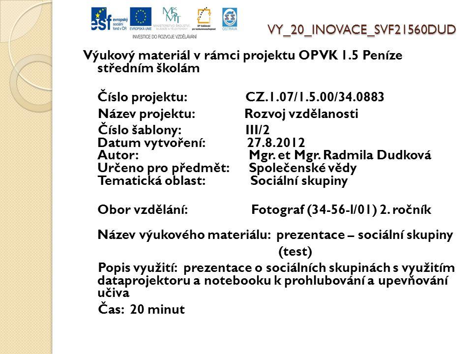 VY_20_INOVACE_SVF21560DUD Výukový materiál v rámci projektu OPVK 1.5 Peníze středním školám Číslo projektu: CZ.1.07/1.5.00/34.0883 Název projektu: Rozvoj vzdělanosti Číslo šablony: III/2 Datum vytvoření: 27.8.2012 Autor: Mgr.