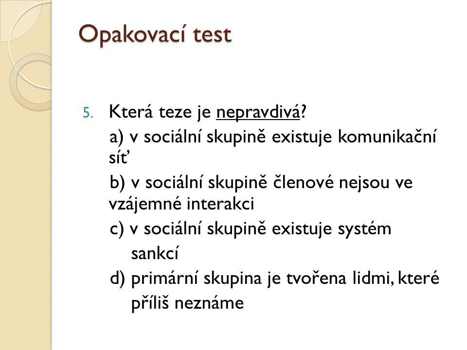 Opakovací test 5. Která teze je nepravdivá.