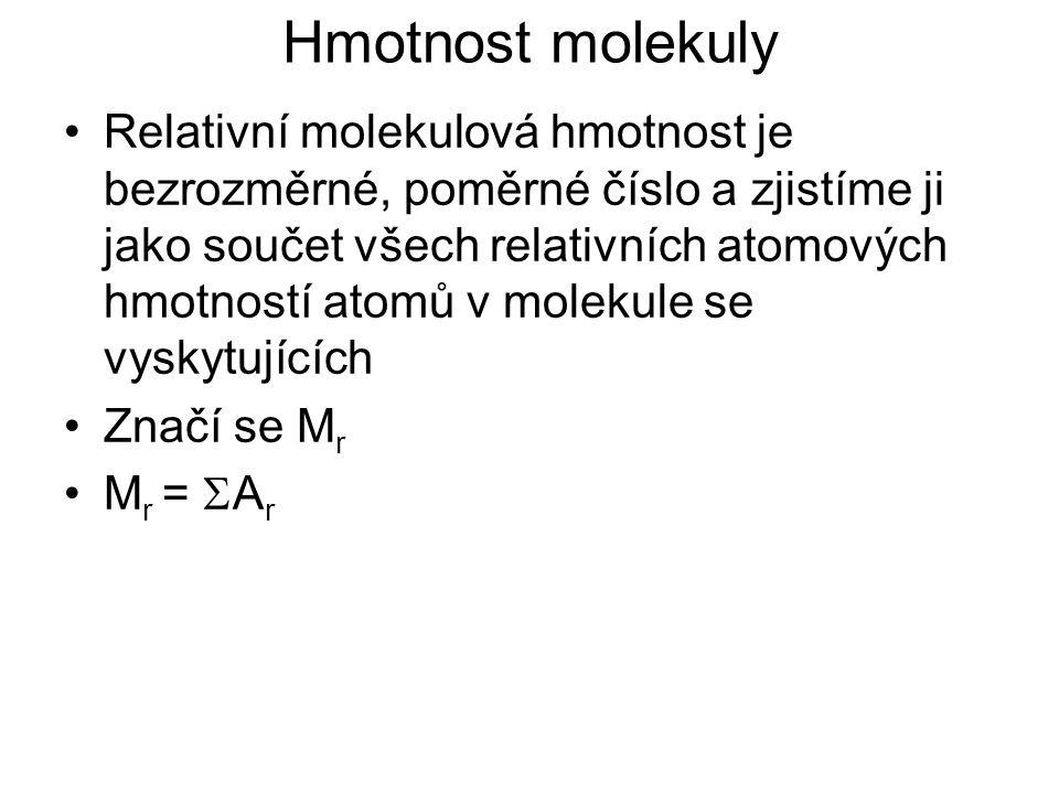 Hmotnost molekuly Vypočítejte relativní molekulovou hmotnost těchto molekul: oxid uhličitý, kyslík, wolframan olovičitý, butan, benzen, ethanol.
