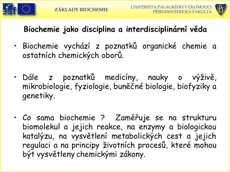 Biochemie jako disciplina a interdisciplinární věda Biochemie vychází z poznatků organické chemie a ostatních chemických oborů.