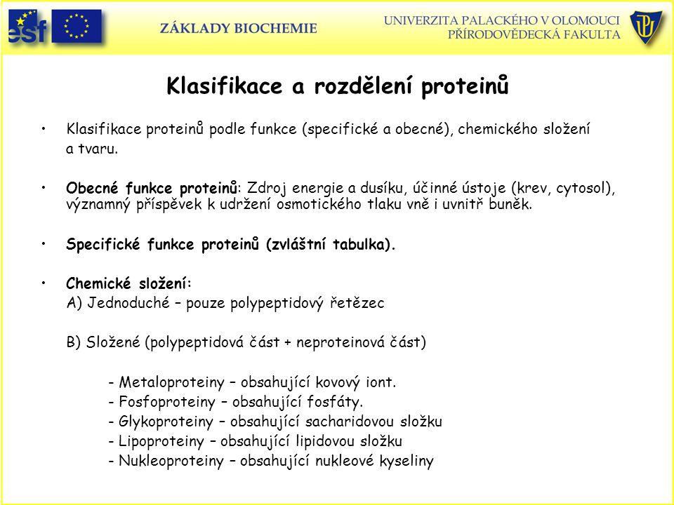 Klasifikace a rozdělení proteinů Klasifikace proteinů podle funkce (specifické a obecné), chemického složení a tvaru.