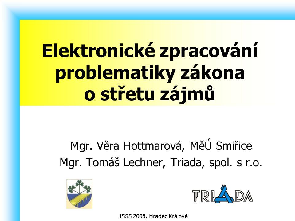 ISSS 2008, Hradec Králové Obsah prezentace Zákon o střetu zájmů Vedení registru oznámení Město Smiřice Modul Evidence oznámení Munis