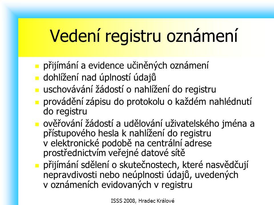 ISSS 2008, Hradec Králové Vedení registru oznámení přijímání a evidence učiněných oznámení dohlížení nad úplností údajů uschovávání žádostí o nahlížení do registru provádění zápisu do protokolu o každém nahlédnutí do registru ověřování žádostí a udělování uživatelského jména a přístupového hesla k nahlížení do registru v elektronické podobě na centrální adrese prostřednictvím veřejné datové sítě přijímání sdělení o skutečnostech, které nasvědčují nepravdivosti nebo neúplnosti údajů, uvedených v oznámeních evidovaných v registru