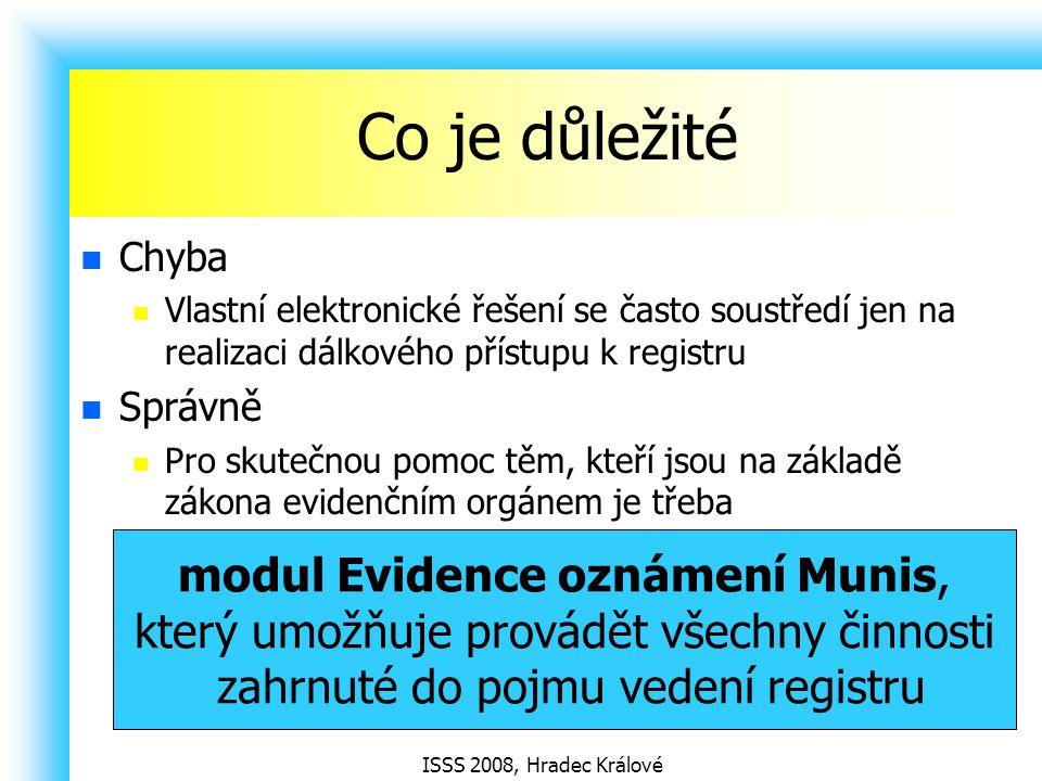 ISSS 2008, Hradec Králové Co je důležité Chyba Vlastní elektronické řešení se často soustředí jen na realizaci dálkového přístupu k registru Správně P
