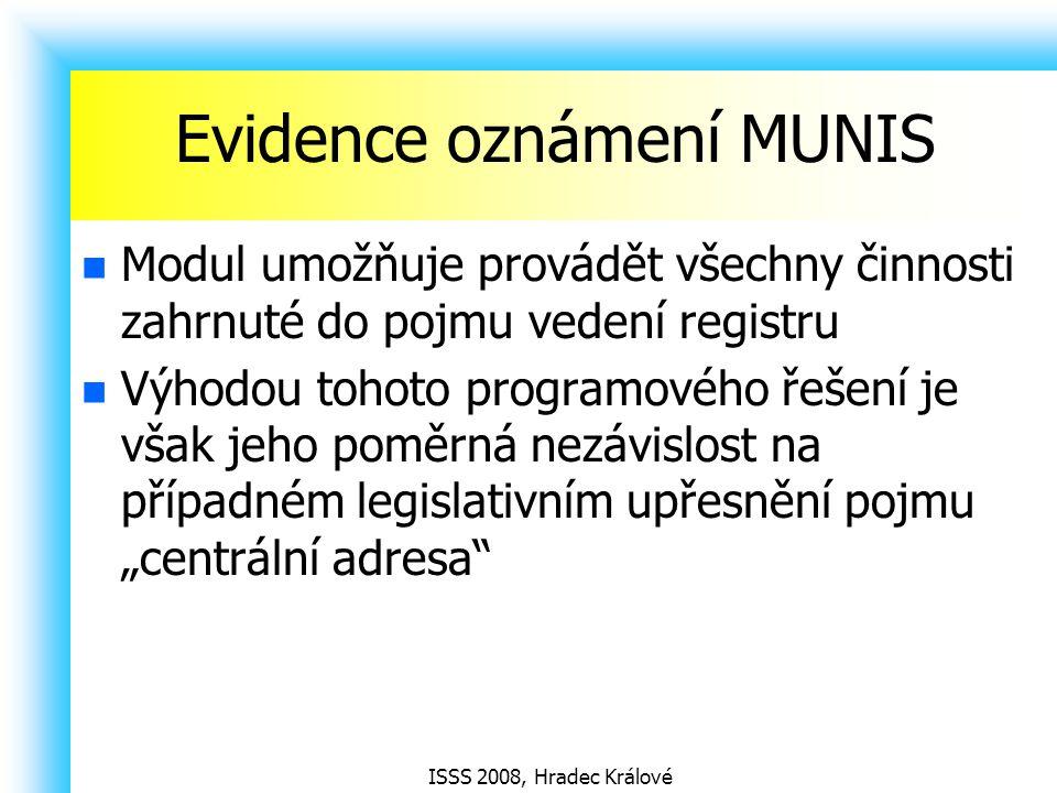 """ISSS 2008, Hradec Králové Evidence oznámení MUNIS Modul umožňuje provádět všechny činnosti zahrnuté do pojmu vedení registru Výhodou tohoto programového řešení je však jeho poměrná nezávislost na případném legislativním upřesnění pojmu """"centrální adresa"""