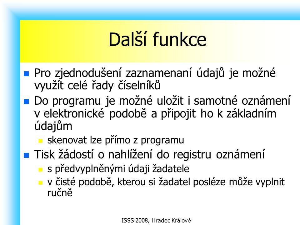 ISSS 2008, Hradec Králové Další funkce Pro zjednodušení zaznamenaní údajů je možné využít celé řady číselníků Do programu je možné uložit i samotné oz