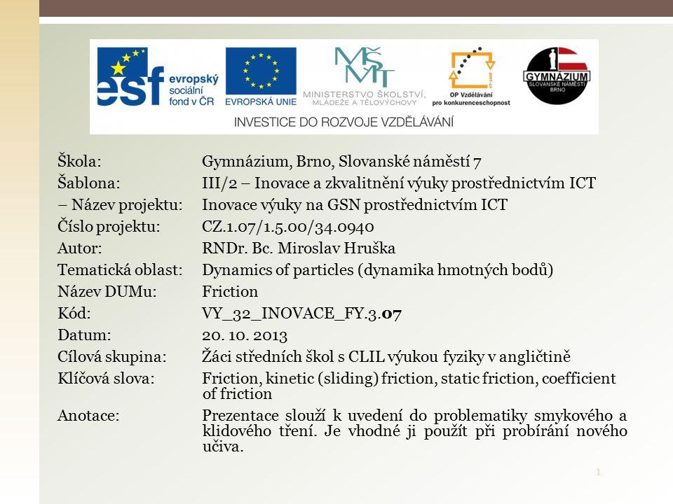1 Škola: Gymnázium, Brno, Slovanské náměstí 7 Šablona: III/2 – Inovace a zkvalitnění výuky prostřednictvím ICT – Název projektu: Inovace výuky na GSN prostřednictvím ICT Číslo projektu: CZ.1.07/1.5.00/34.0940 Autor: RNDr.