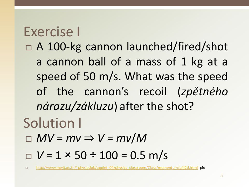 5  A 100-kg cannon launched/fired/shot a cannon ball of a mass of 1 kg at a speed of 50 m/s.