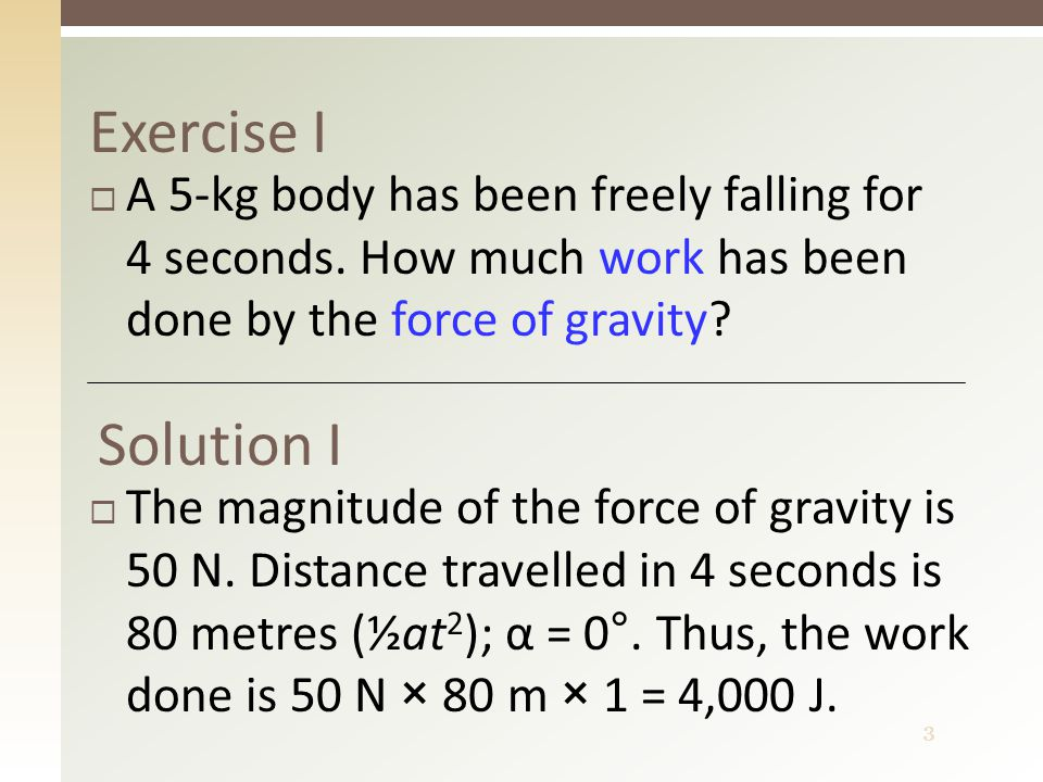 4 Work of the net force  If a net force acts on a body (a particle) at rest, …  … in a time t the body accelerates to a speed v  We can find out the work of the net force this way: F = ma