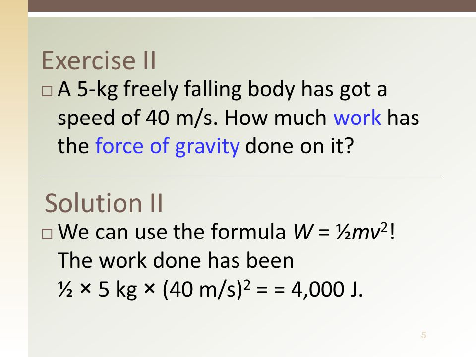 6 Kinetic energy  We refer to the expression ½mv 2 as to the kinetic energy of a body  m – the mass of the body  v – the instantaneous speed of the body  Symbol: E k  Unit: joule